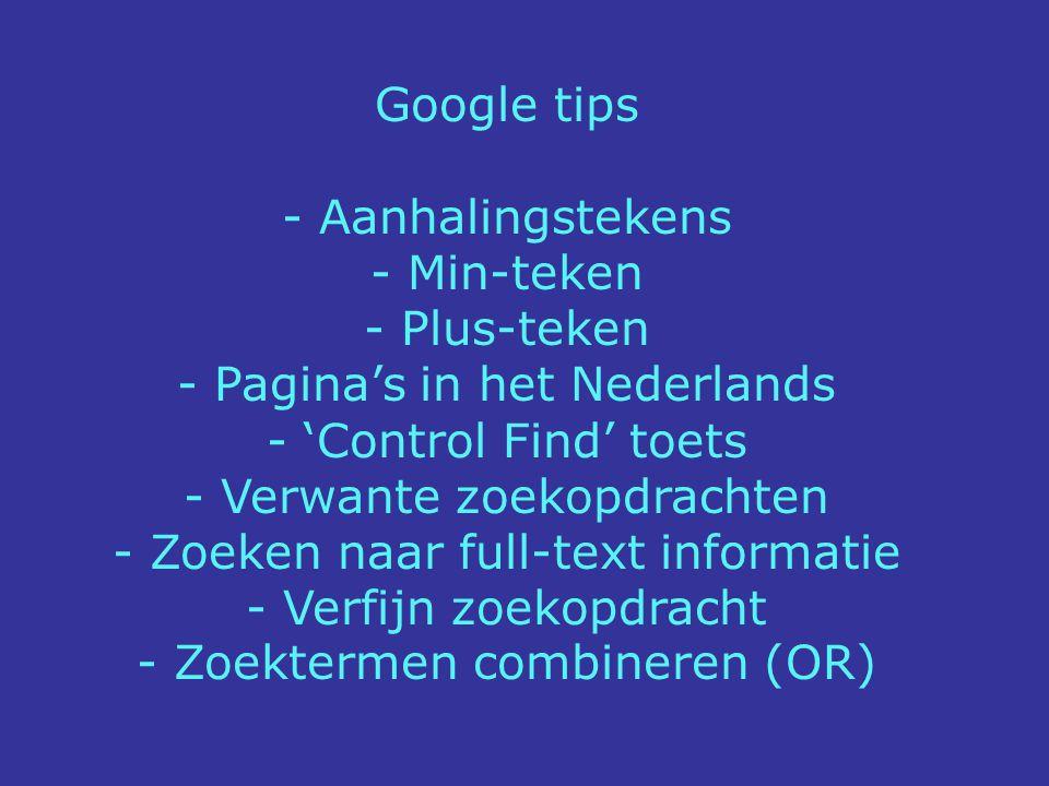 Google tips - Aanhalingstekens - Min-teken - Plus-teken - Pagina's in het Nederlands - 'Control Find' toets - Verwante zoekopdrachten - Zoeken naar fu