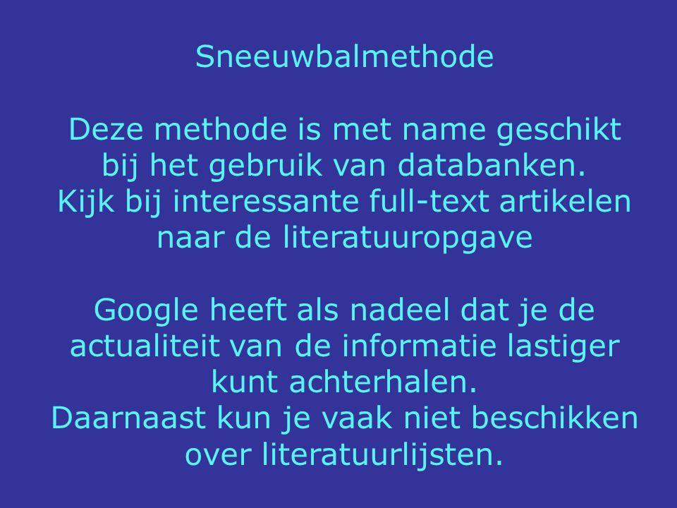 Sneeuwbalmethode Deze methode is met name geschikt bij het gebruik van databanken. Kijk bij interessante full-text artikelen naar de literatuuropgave