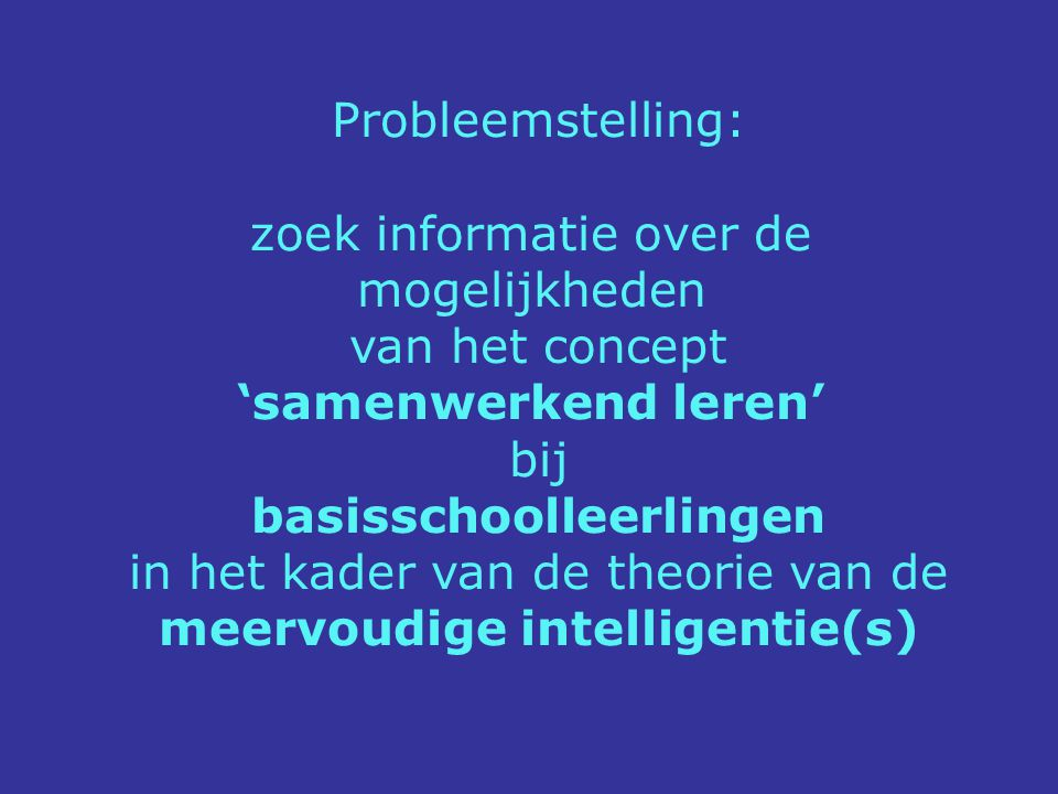 Probleemstelling: zoek informatie over de mogelijkheden van het concept 'samenwerkend leren' bij basisschoolleerlingen in het kader van de theorie van