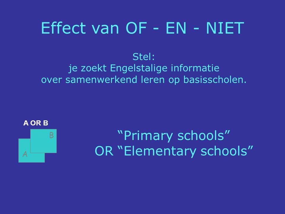 """Effect van OF - EN - NIET A OR B """"Primary schools"""" OR """"Elementary schools"""" A B Stel: je zoekt Engelstalige informatie over samenwerkend leren op basis"""
