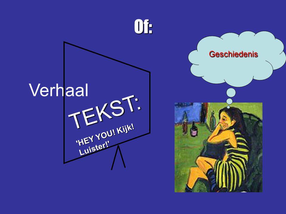 Verhaal Of: TEKST: 'HEY YOU! Kijk! Luister!' Geschiedenis