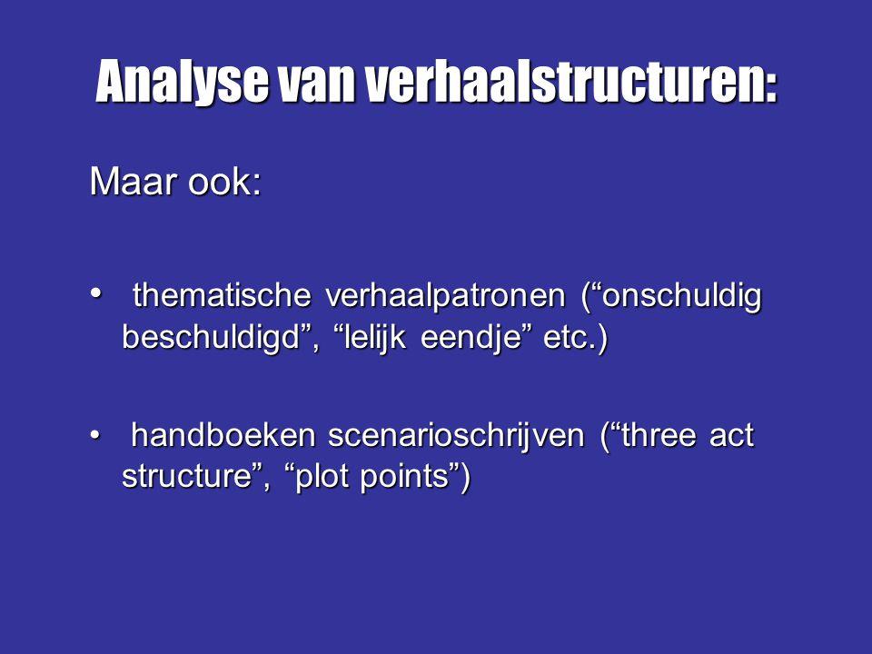 """Analyse van verhaalstructuren: Maar ook: thematische verhaalpatronen (""""onschuldig beschuldigd"""", """"lelijk eendje"""" etc.) thematische verhaalpatronen (""""on"""