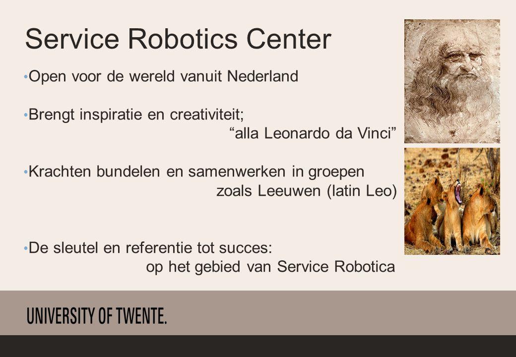 Service Robotics Center Open voor de wereld vanuit Nederland Brengt inspiratie en creativiteit; alla Leonardo da Vinci Krachten bundelen en samenwerken in groepen zoals Leeuwen (latin Leo) De sleutel en referentie tot succes: op het gebied van Service Robotica