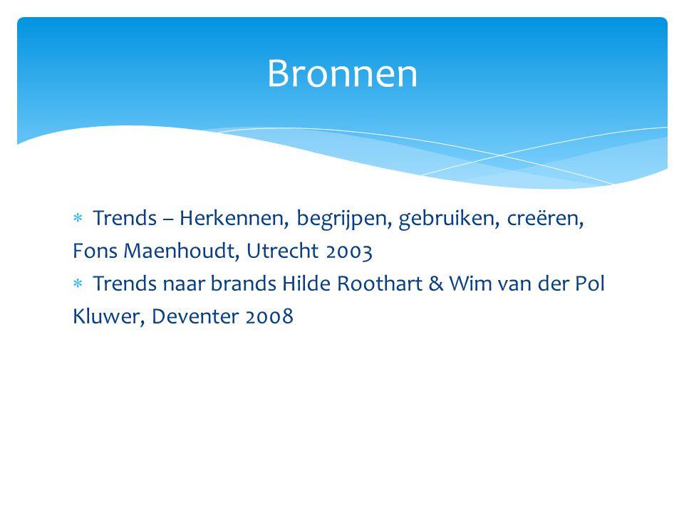  Trends – Herkennen, begrijpen, gebruiken, creëren, Fons Maenhoudt, Utrecht 2003  Trends naar brands Hilde Roothart & Wim van der Pol Kluwer, Deventer 2008 Bronnen