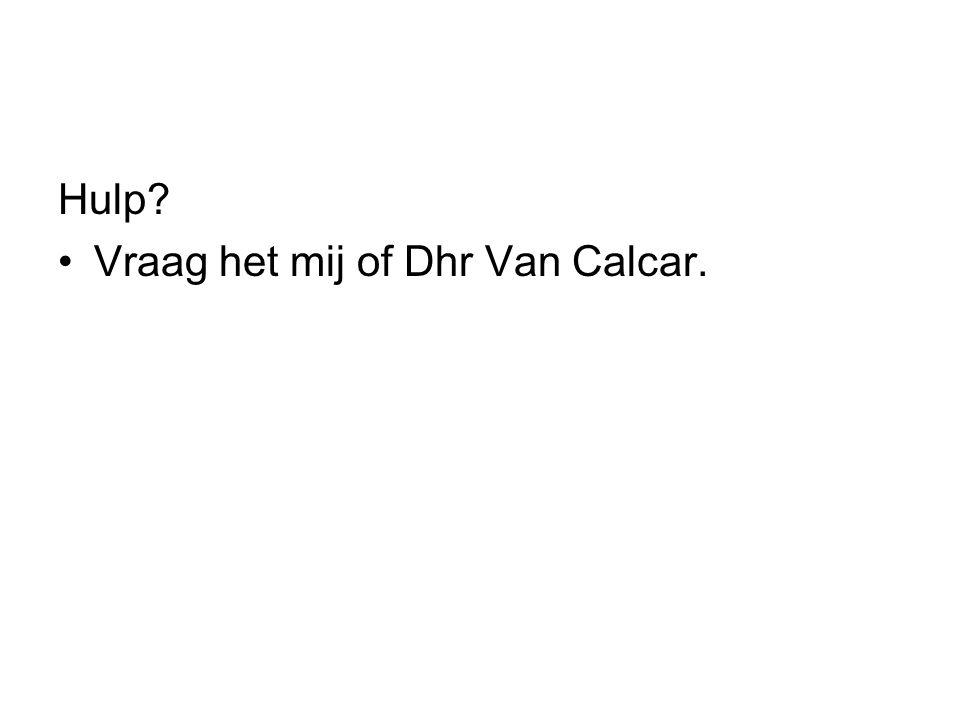 Hulp? Vraag het mij of Dhr Van Calcar.