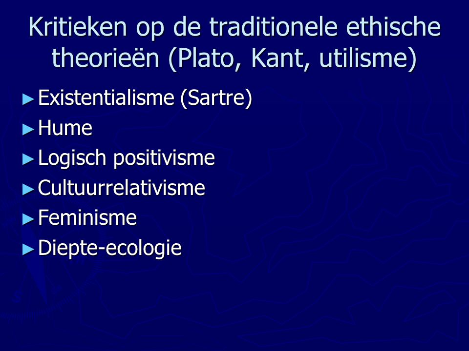 Kritieken op de traditionele ethische theorieën (Plato, Kant, utilisme) ► Existentialisme (Sartre) ► Hume ► Logisch positivisme ► Cultuurrelativisme ►
