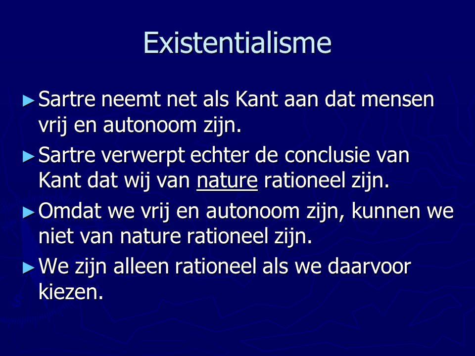 Existentialisme ► Sartre neemt net als Kant aan dat mensen vrij en autonoom zijn. ► Sartre verwerpt echter de conclusie van Kant dat wij van nature ra