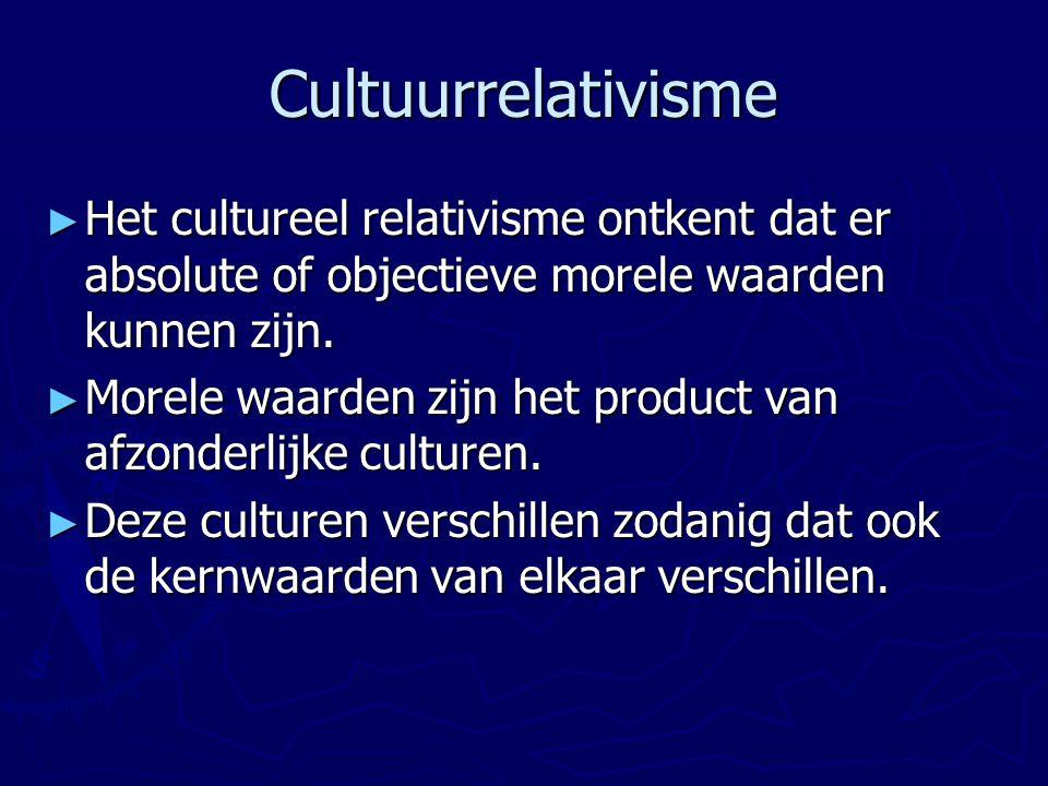 Cultuurrelativisme ► Het cultureel relativisme ontkent dat er absolute of objectieve morele waarden kunnen zijn. ► Morele waarden zijn het product van