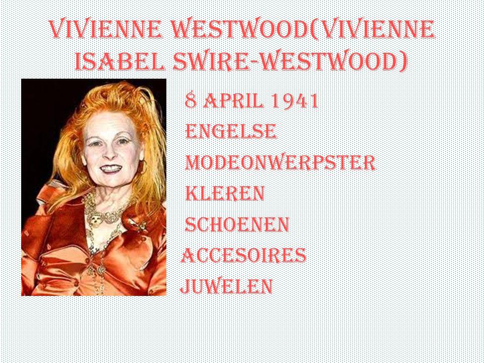 Vivienne Westwood(vivienne Isabel Swire-westwood) 8 april 1941 engelse modeonwerpster kleren schoenen accesoires juwelen