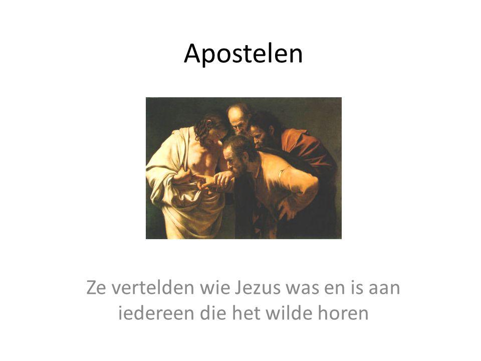 Apostelen Ze vertelden wie Jezus was en is aan iedereen die het wilde horen