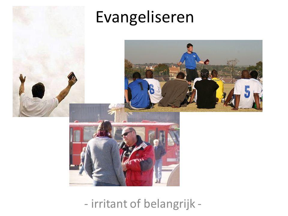 Evangeliseren - irritant of belangrijk -