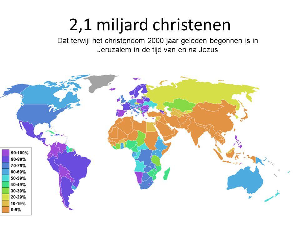 2,1 miljard christenen Dat terwijl het christendom 2000 jaar geleden begonnen is in Jeruzalem in de tijd van en na Jezus