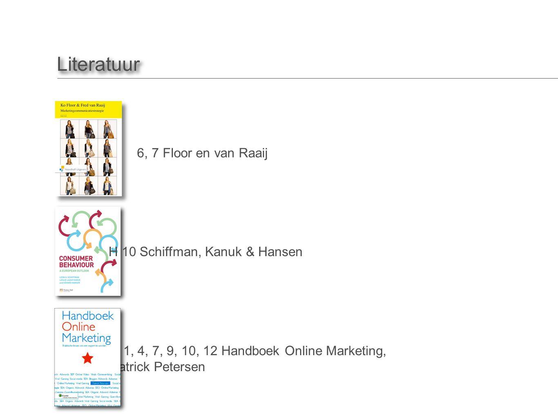 Literatuur H 10 Schiffman, Kanuk & Hansen H 5, 6, 7 Floor en van Raaij H 1, 4, 7, 9, 10, 12 Handboek Online Marketing, Patrick Petersen