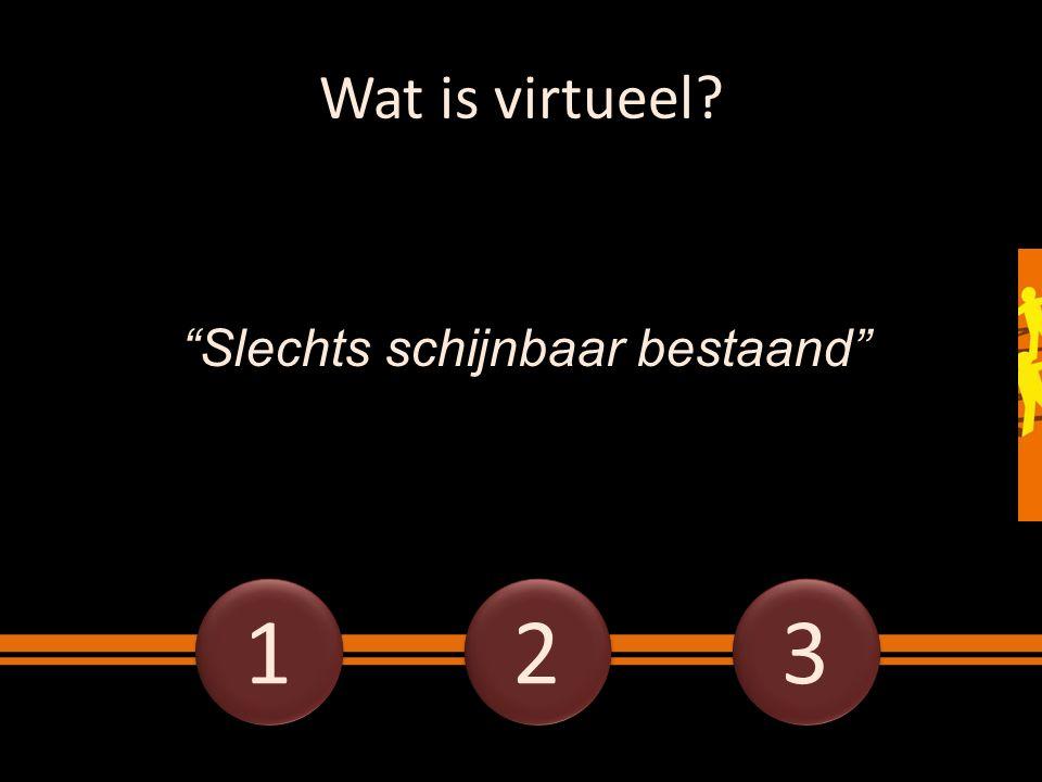 """Wat is virtueel? """"Slechts schijnbaar bestaand"""" 1 1 2 2 3 3"""