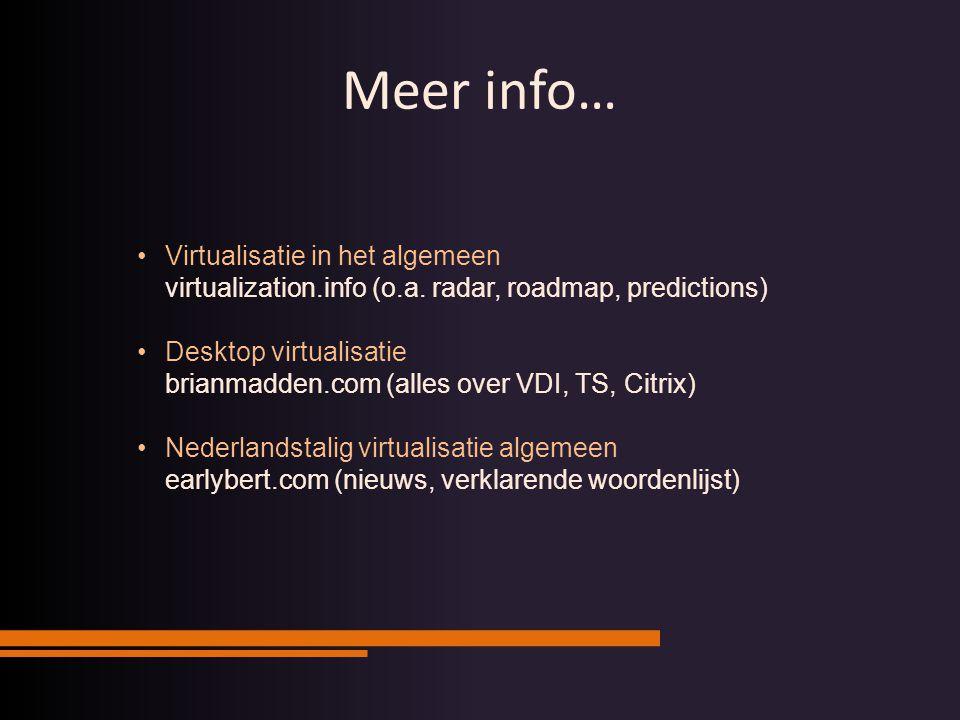 Virtualisatie in het algemeen virtualization.info (o.a. radar, roadmap, predictions) Desktop virtualisatie brianmadden.com (alles over VDI, TS, Citrix