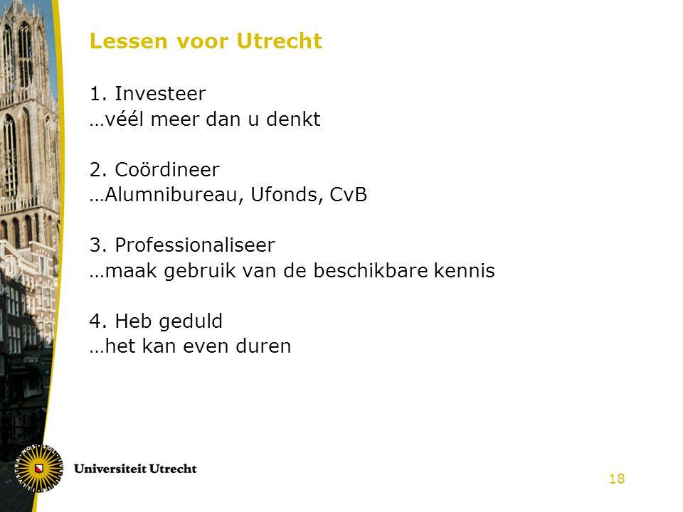 18 Lessen voor Utrecht 1. Investeer …véél meer dan u denkt 2.