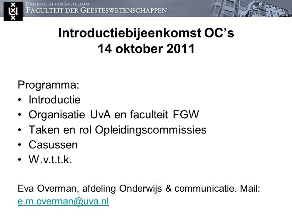 Introductiebijeenkomst OC's 14 oktober 2011 Programma: Introductie Organisatie UvA en faculteit FGW Taken en rol Opleidingscommissies Casussen W.v.t.t