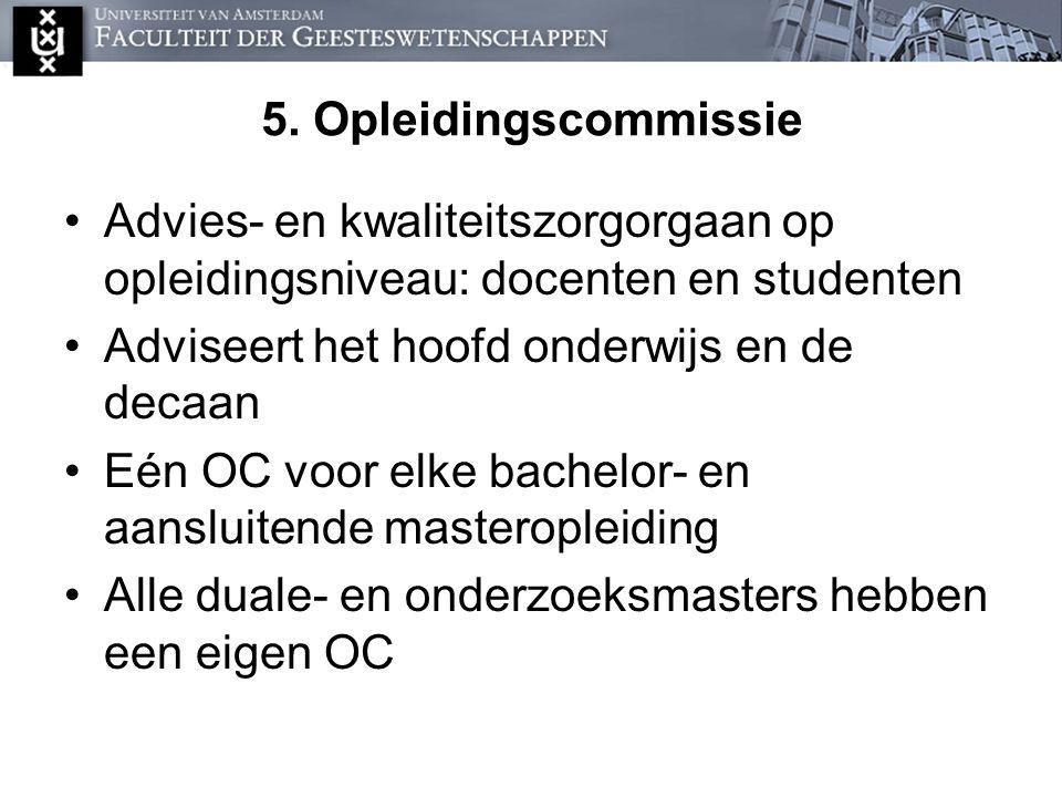 5. Opleidingscommissie Advies- en kwaliteitszorgorgaan op opleidingsniveau: docenten en studenten Adviseert het hoofd onderwijs en de decaan Eén OC vo