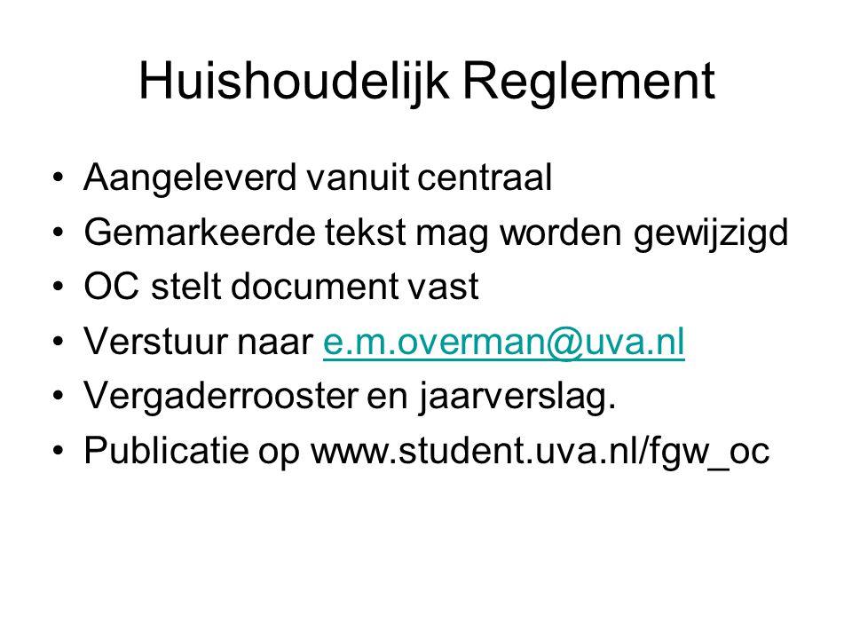 Huishoudelijk Reglement Aangeleverd vanuit centraal Gemarkeerde tekst mag worden gewijzigd OC stelt document vast Verstuur naar e.m.overman@uva.nle.m.