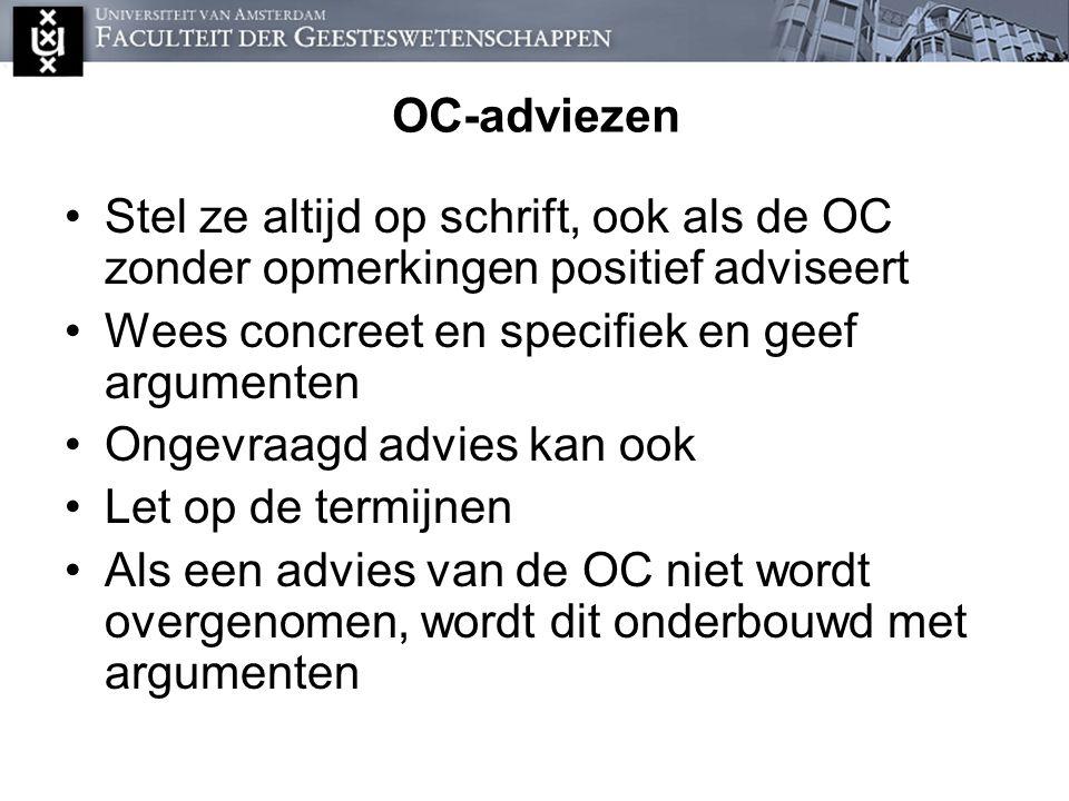 OC-adviezen Stel ze altijd op schrift, ook als de OC zonder opmerkingen positief adviseert Wees concreet en specifiek en geef argumenten Ongevraagd ad