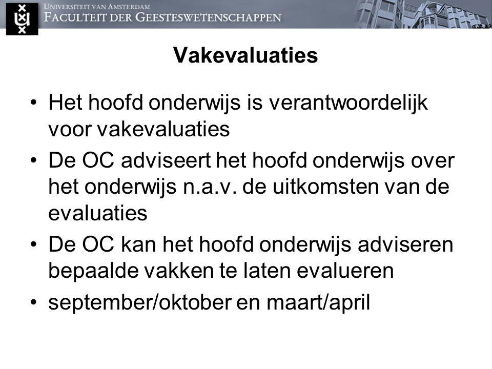 Vakevaluaties Het hoofd onderwijs is verantwoordelijk voor vakevaluaties De OC adviseert het hoofd onderwijs over het onderwijs n.a.v. de uitkomsten v