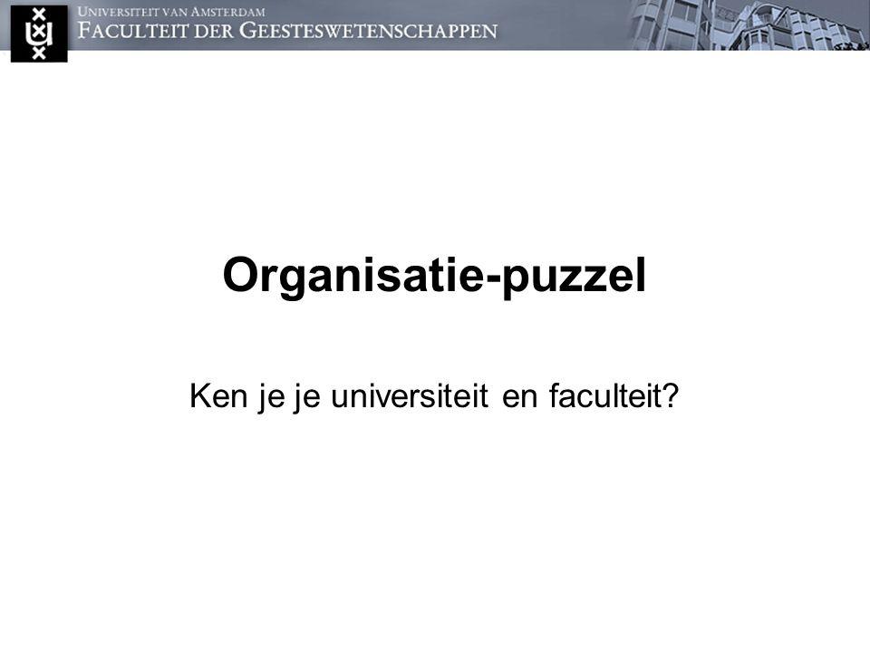 Universiteit van Amsterdam College van Bestuur (CvB) Karel van der Toorn Dymph van den Boom Paul Doop Minister OC&W 7 faculteiten - Decaan Maatschappij – en Gedragswetenschappen (FMG) Geesteswetenschappen (FGW) Natuurwetenschappen, Wiskunde en Informatica (FNWI) Rechtsgeleerdheid (FdR) Geneeskunde (AMC) Economische Wetenschappen en Bedrijfskunde (FEB) Tandheelkunde (ACTA) Graduate School / College Directeur Onderzoekinstituten (Directeur) Opleidingen (opleidingsdirecteuren) Examencommissie Centrale Studentenraad (CSR) Facultaire Studentenraad (FSR) Opleidingscommissies (OC) Facultaire Ondernemingsraad (OR) ISOLSVb Raad van Toezicht (RvT) Centrale Ondernemingsraad (COR) Hogeschool van Amsterdam (HvA) Afdelingen (afdelingsvoorzitter) Onderwijsadministratie Studieadviseurs Opleidingscoördinator Onderwijsbalie Bestuursstaf en Audit (BsA) Audit Academische Zaken Personeel en Organisatie Communicatie Financiën ICT & Informatiebeleid Bestuursondersteuning Documentaire informatievoorziening Juridische Zaken Universitaire Instituten Amsterdam University College Instituut voor Interdisciplinaire Studies (IIS) ASVA Studentenunie Gemeenschappelijke Dienstverlenende Eenheden Universiteitsbibliotheek Arbo- & Milieudienst Informatiseringcentrum Facilitair Centrum Administratief Centrum Studenten Services E.v.a.
