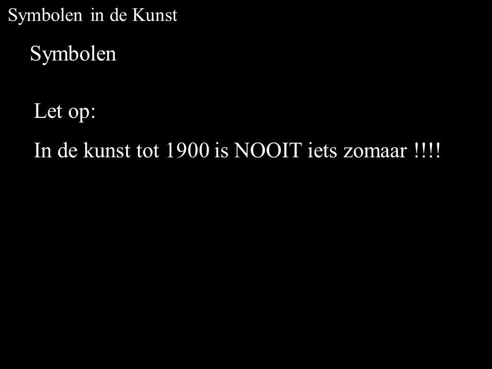 Symbolen in de Kunst Symbolen Let op: In de kunst tot 1900 is NOOIT iets zomaar !!!!