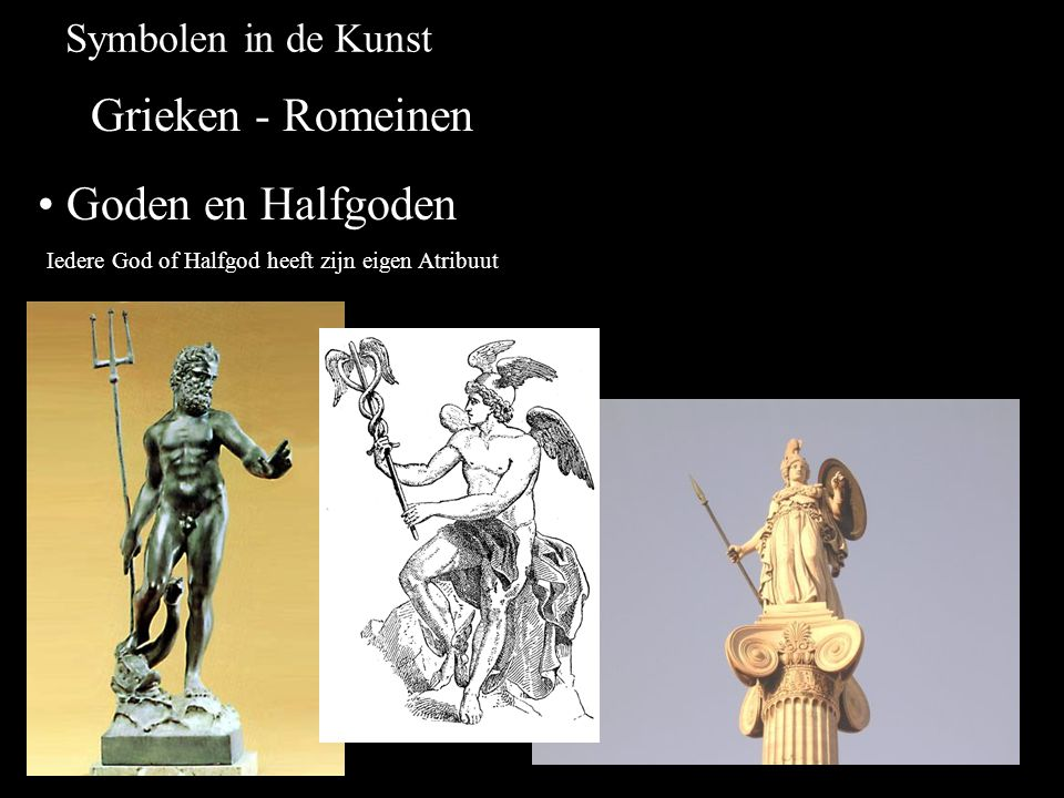 Symbolen in de Kunst Grieken - Romeinen Goden en Halfgoden Iedere God of Halfgod heeft zijn eigen Atribuut