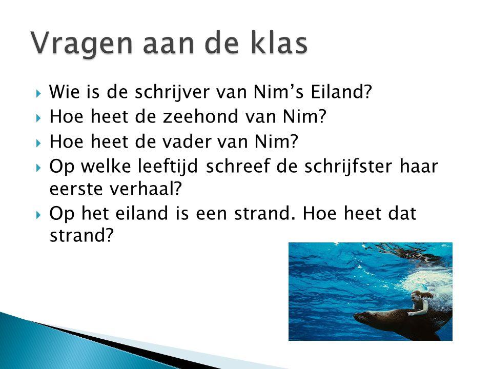  Wie is de schrijver van Nim's Eiland?  Hoe heet de zeehond van Nim?  Hoe heet de vader van Nim?  Op welke leeftijd schreef de schrijfster haar ee