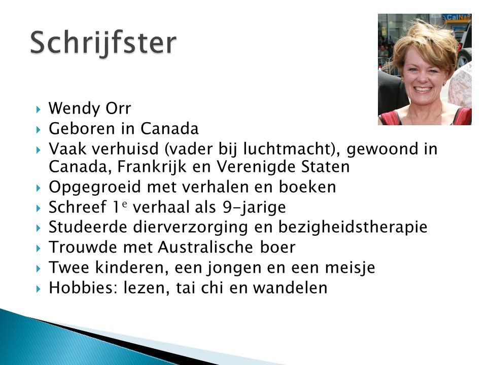  Wendy Orr  Geboren in Canada  Vaak verhuisd (vader bij luchtmacht), gewoond in Canada, Frankrijk en Verenigde Staten  Opgegroeid met verhalen en