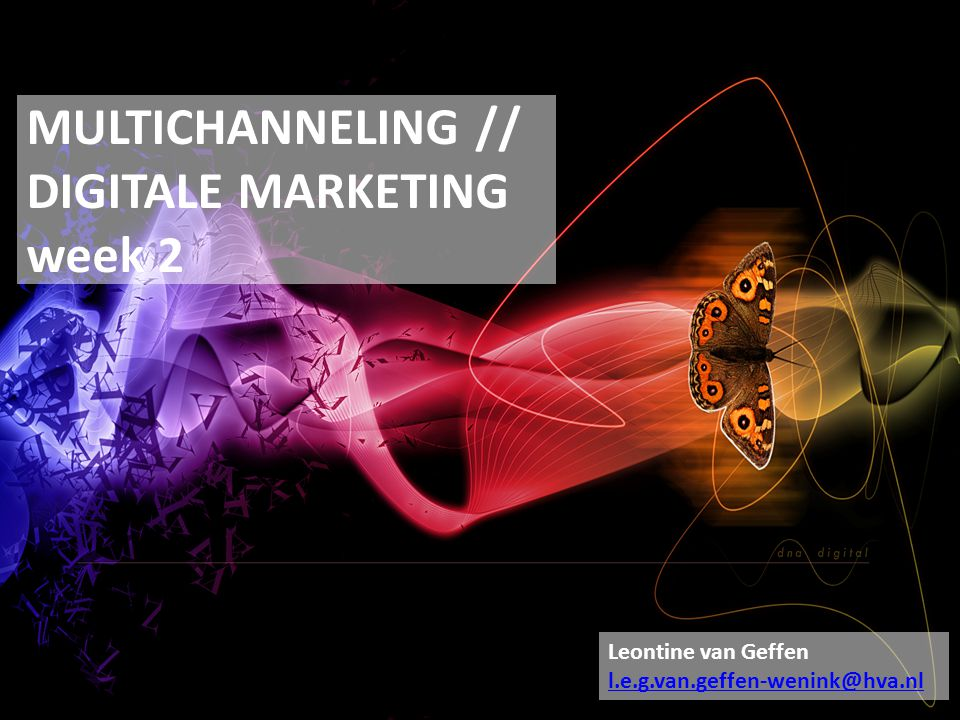 MULTICHANNELING // DIGITALE MARKETING week 2 Leontine van Geffen l.e.g.van.geffen-wenink@hva.nl