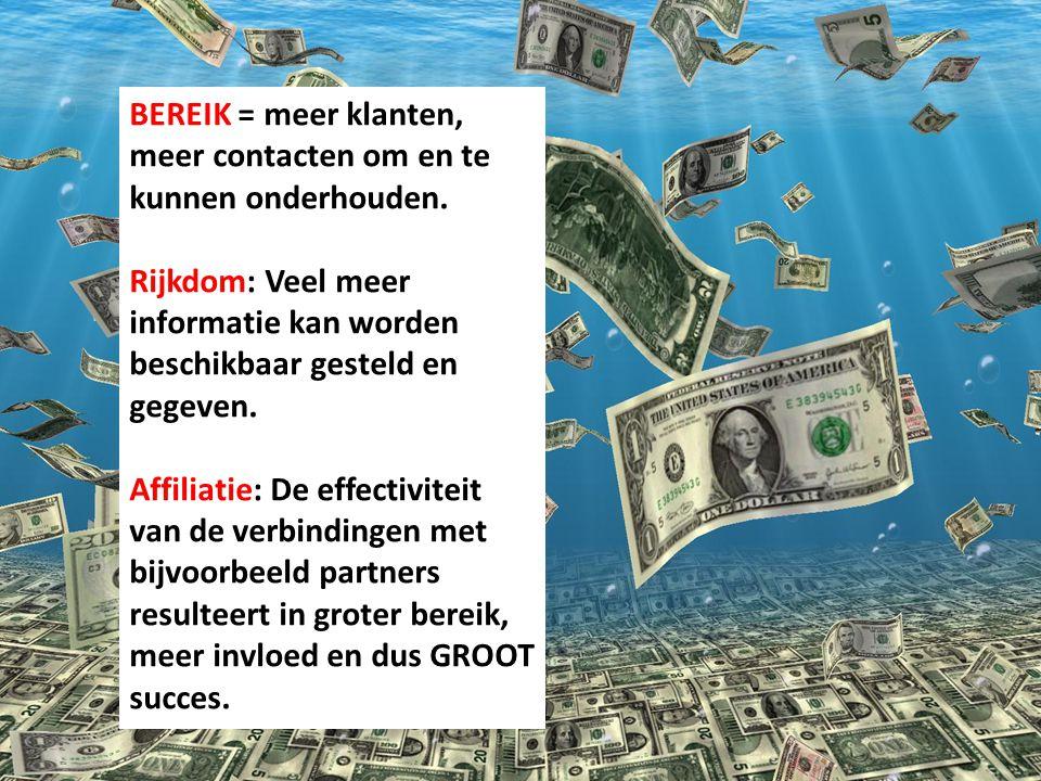 BEREIK = meer klanten, meer contacten om en te kunnen onderhouden. Rijkdom: Veel meer informatie kan worden beschikbaar gesteld en gegeven. Affiliatie