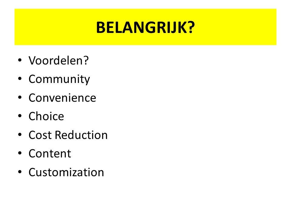 BELANGRIJK? Voordelen? Community Convenience Choice Cost Reduction Content Customization