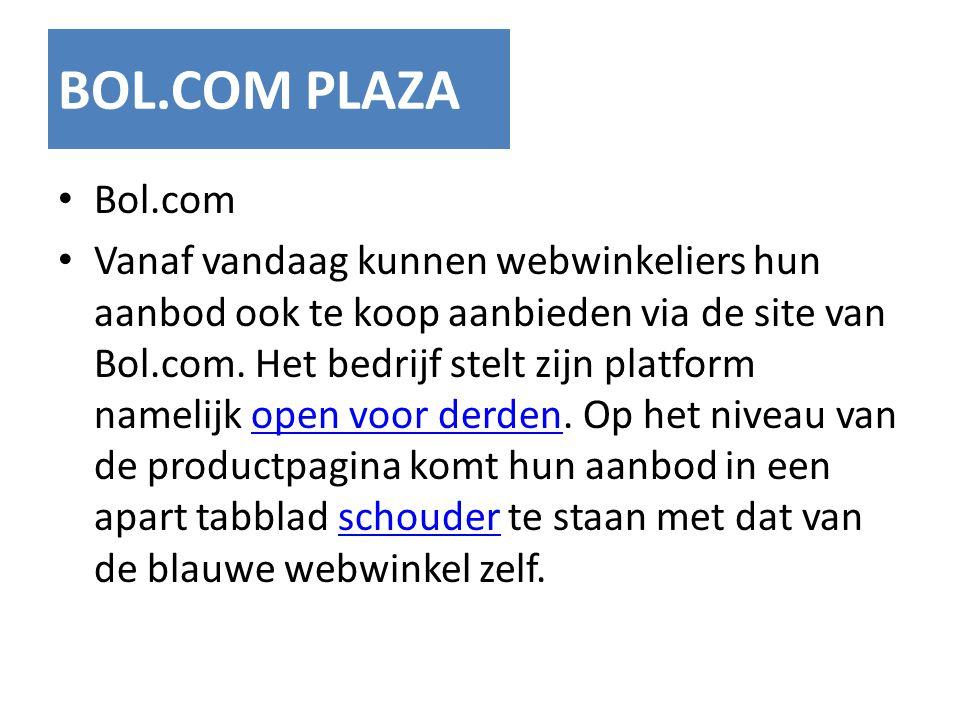 BOL.COM PLAZA Bol.com Vanaf vandaag kunnen webwinkeliers hun aanbod ook te koop aanbieden via de site van Bol.com. Het bedrijf stelt zijn platform nam