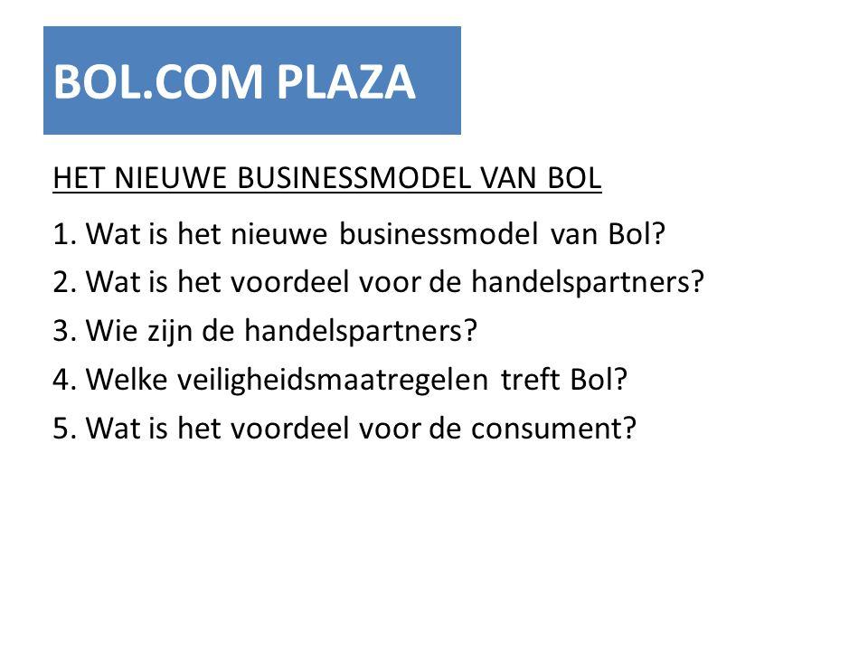 BOL.COM PLAZA HET NIEUWE BUSINESSMODEL VAN BOL 1.Wat is het nieuwe businessmodel van Bol? 2.Wat is het voordeel voor de handelspartners? 3.Wie zijn de
