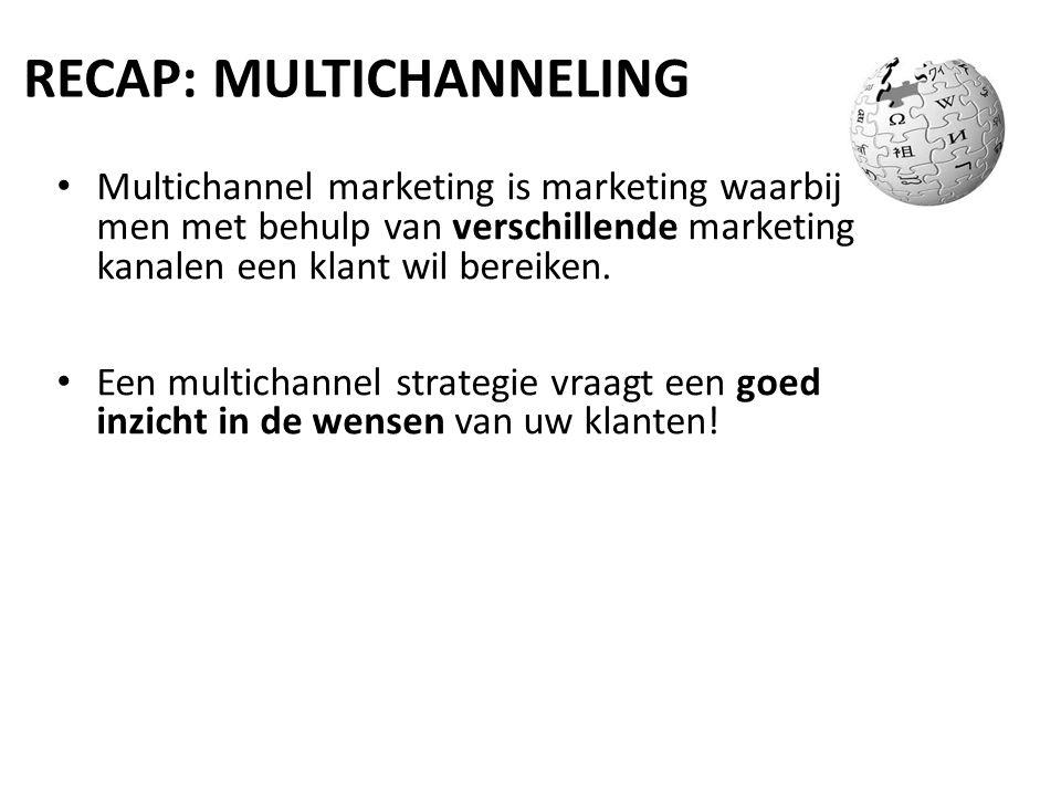 RECAP: MULTICHANNELING Multichannel marketing is marketing waarbij men met behulp van verschillende marketing kanalen een klant wil bereiken. Een mult