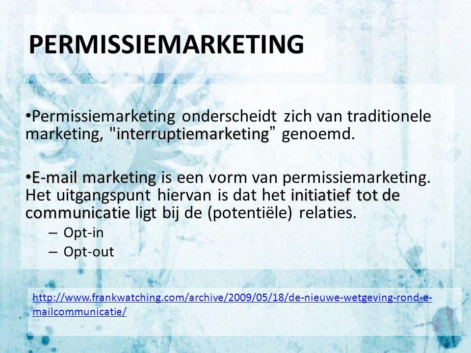 PERMISSIEMARKETING interruptiemarketing Permissiemarketing onderscheidt zich van traditionele marketing,