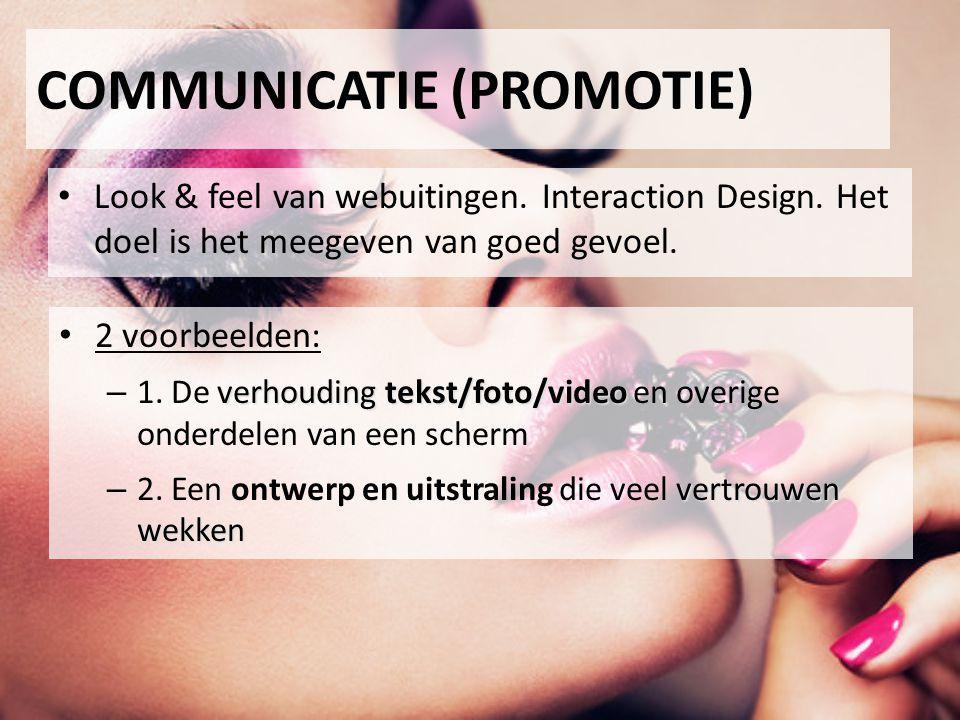 COMMUNICATIE (PROMOTIE) Look & feel van webuitingen. Interaction Design. Het doel is het meegeven van goed gevoel. 2 voorbeelden: verhouding tekst/fot