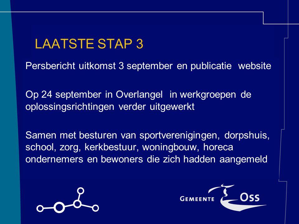 LAATSTE STAP 3 Persbericht uitkomst 3 september en publicatie website Op 24 september in Overlangel in werkgroepen de oplossingsrichtingen verder uitg