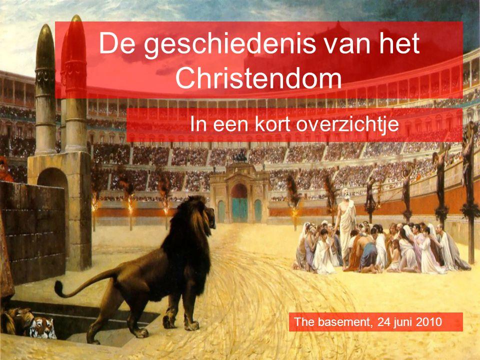 De geschiedenis van het Christendom In een kort overzichtje The basement, 24 juni 2010
