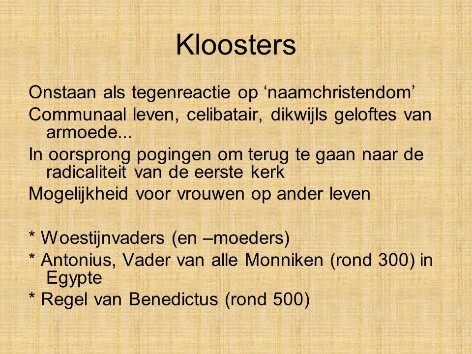 Kloosters Onstaan als tegenreactie op 'naamchristendom' Communaal leven, celibatair, dikwijls geloftes van armoede...