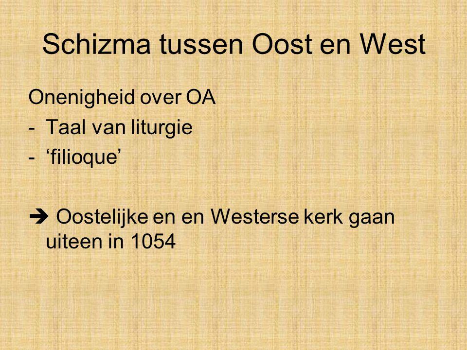 Schizma tussen Oost en West Onenigheid over OA -Taal van liturgie -'filioque'  Oostelijke en en Westerse kerk gaan uiteen in 1054