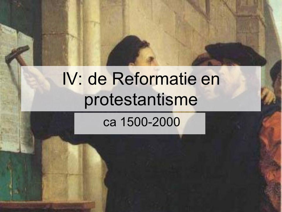 IV: de Reformatie en protestantisme ca 1500-2000