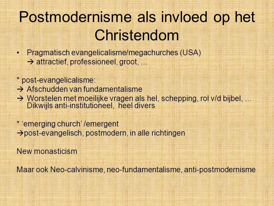 Postmodernisme als invloed op het Christendom Pragmatisch evangelicalisme/megachurches (USA)  attractief, professioneel, groot,...