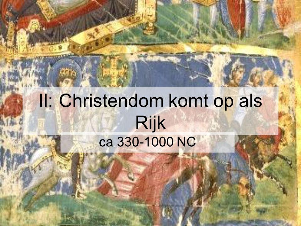 II: Christendom komt op als Rijk ca 330-1000 NC