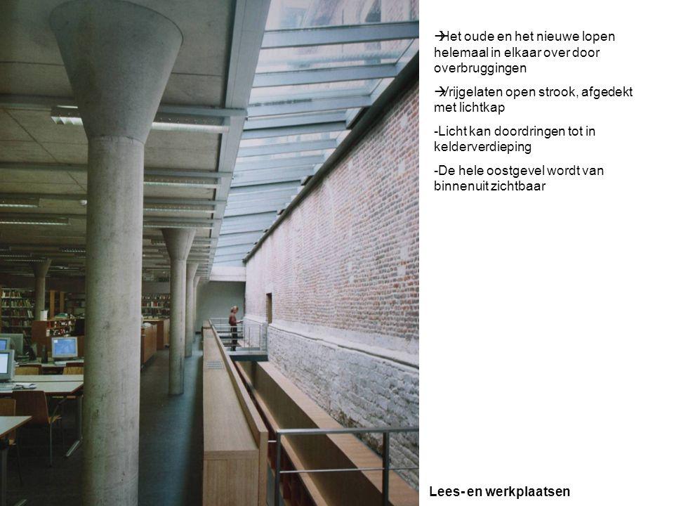  Het oude en het nieuwe lopen helemaal in elkaar over door overbruggingen  Vrijgelaten open strook, afgedekt met lichtkap -Licht kan doordringen tot in kelderverdieping -De hele oostgevel wordt van binnenuit zichtbaar Lees- en werkplaatsen