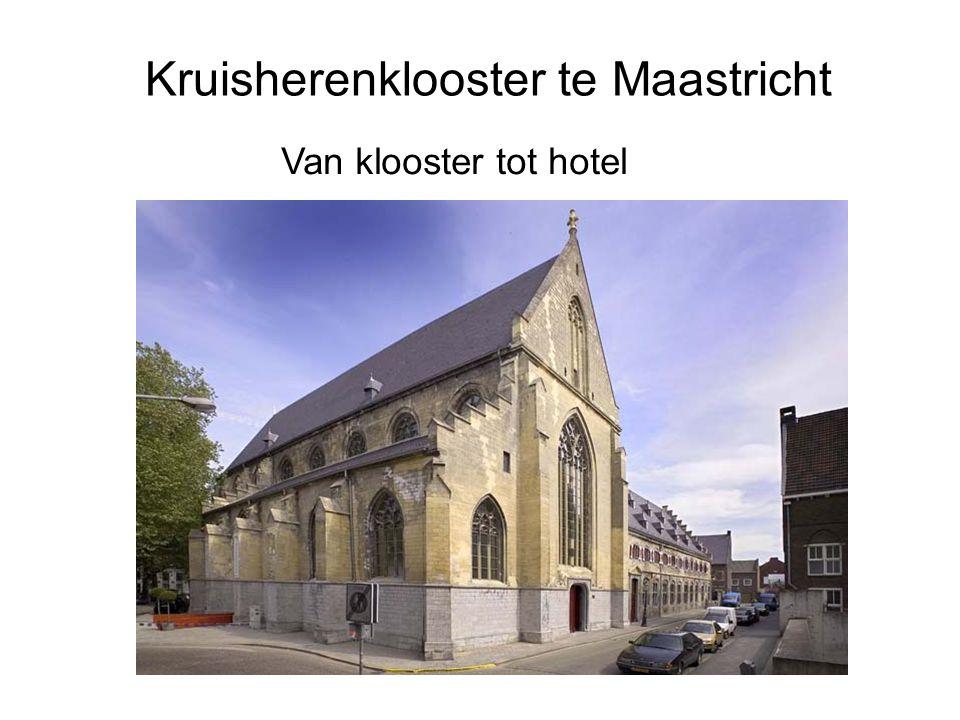 Kruisherenklooster te Maastricht Van klooster tot hotel