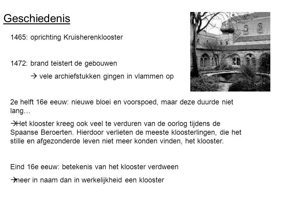 Geschiedenis 1465: oprichting Kruisherenklooster 1472: brand teistert de gebouwen  vele archiefstukken gingen in vlammen op 2e helft 16e eeuw: nieuwe