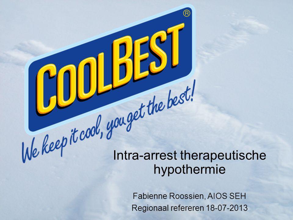 Intra-arrest therapeutische hypothermie Fabienne Roossien, AIOS SEH Regionaal refereren 18-07-2013