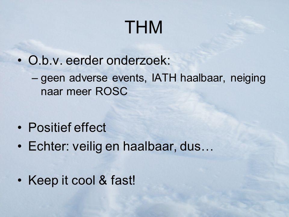 THM O.b.v. eerder onderzoek: –geen adverse events, IATH haalbaar, neiging naar meer ROSC Positief effect Echter: veilig en haalbaar, dus… Keep it cool
